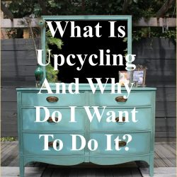 What Is Upcycling and Why Do I Want To Do It?